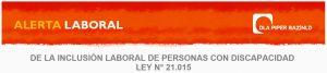 INCLUSIÓN LABORAL DE PERSONAS CON DISCAPACIDAD  LEY N° 21.015