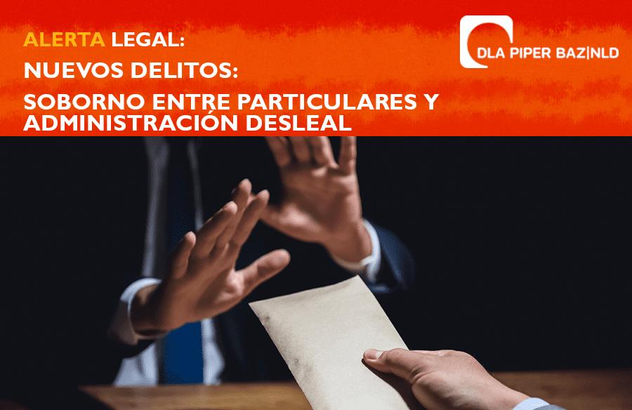 Alerta Legal: Nuevos delitos: Soborno entre particulares y administración desleal.